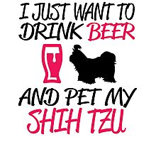 I JUST WANT TO DRINK BEER AND PET MY SHIH TZU Photographic Print