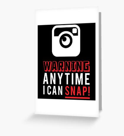 WARNING ANY TIME I CAN SNAP Greeting Card