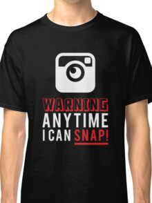 WARNING ANY TIME I CAN SNAP Classic T-Shirt