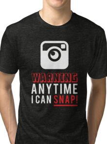 WARNING ANY TIME I CAN SNAP Tri-blend T-Shirt