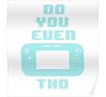 Do You Even Wii U Tho Poster