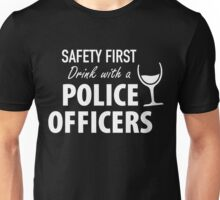 SAFETY FIRST DRINK WITH A POLICE OFFICERS Unisex T-Shirt