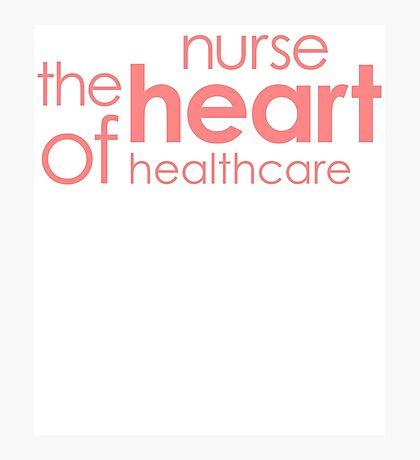 NURSE THE HEART OF HEALTHCARE Photographic Print