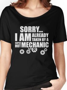 SORRY I AM ALREADY TAKEN BY A SUPER HOT MECHANIC Women's Relaxed Fit T-Shirt