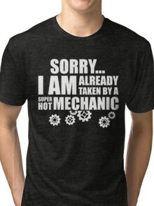 SORRY I AM ALREADY TAKEN BY A SUPER HOT MECHANIC Tri-blend T-Shirt