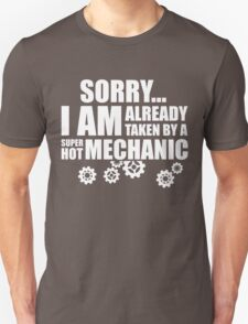 SORRY I AM ALREADY TAKEN BY A SUPER HOT MECHANIC Unisex T-Shirt