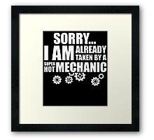 SORRY I AM ALREADY TAKEN BY A SUPER HOT MECHANIC Framed Print