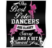 THE BEST POLE DANCERS ARE CLASSY SASSY AND A BIT SMART ASSY Poster