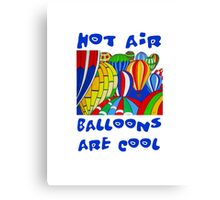 Hot Air Balloons are Cool 2 Canvas Print