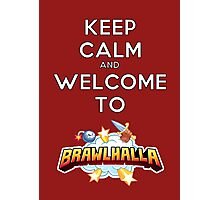 Keep Calm and Welcome to Brawlhalla Photographic Print