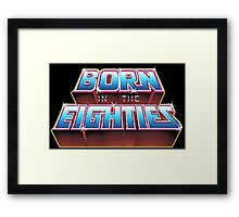 BORN IN THE EIGHTIES Framed Print