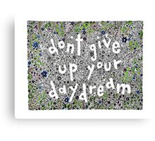 Don't give up your day Dream. Benn & Cherry Canvas Print