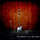 do whatever you do intensely by Myillusions
