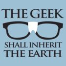 The Geek Shall Inherit the Earth by monkeyjunkshop