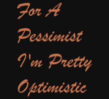 For A Pessimist I'm Pretty Optimistic (Big Letters) by pandemicpoetry