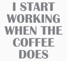 I Start Working When The Coffee Does by FunniestSayings