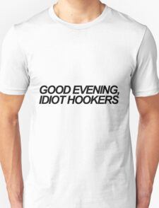 Good evening, idiot hookers Unisex T-Shirt