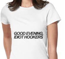 Good evening, idiot hookers Womens Fitted T-Shirt