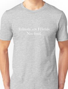 Animals are Friends. Not Food. Unisex T-Shirt
