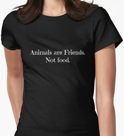 Animals are Friends. Not Food. Womens Fitted T-Shirt