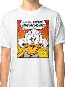 B***H BETTER HAVE MY MONEY! Classic T-Shirt