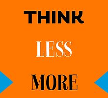 Think less more by Pranatheory