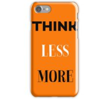 Think less more iPhone Case/Skin