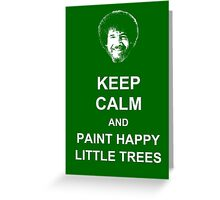 Keep Calm and Paint Happy Little Trees Greeting Card