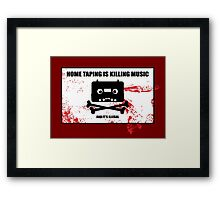 -HOME TAPING IS KILLING MUSIC- Framed Print