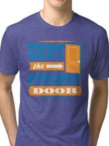 Shut The Front Door Tri-blend T-Shirt