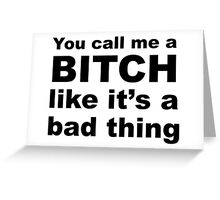 Funny Sarcastic Bitch Slogan Greeting Card