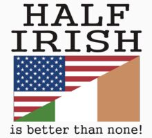 Half Irish Is Better Than None! Kids Clothes