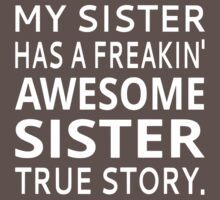 My Sister Has A Freakin' Awesome Sister True Story One Piece - Short Sleeve