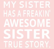 My Sister Has A Freakin' Awesome Sister True Story Kids Clothes