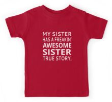 My Sister Has A Freakin' Awesome Sister True Story Kids Tee