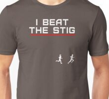 I Beat The Stig (in a foot race) Unisex T-Shirt