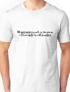 Maintaining such a dim view of humanity is exhausting. Unisex T-Shirt