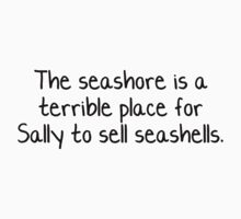 The seashore is a terrible place for Sally to sell seashells.  Kids Clothes