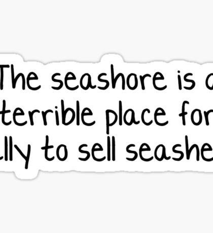 The seashore is a terrible place for Sally to sell seashells.  Sticker