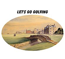 Let's Go Golfing - St Andrews Golf Course Photographic Print