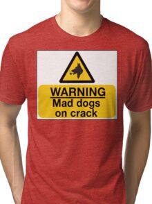 Mad Dogs on Crack! Tri-blend T-Shirt
