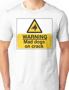 Mad Dogs on Crack! Unisex T-Shirt