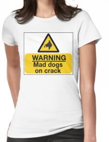 Mad Dogs on Crack! Womens Fitted T-Shirt