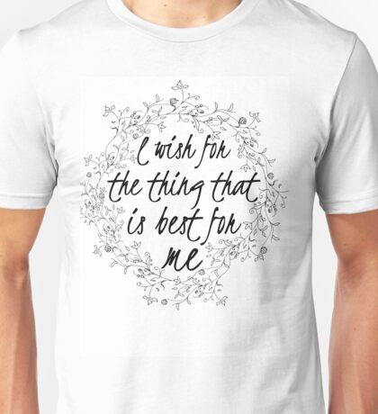 I wish for the thing that is best for me Unisex T-Shirt