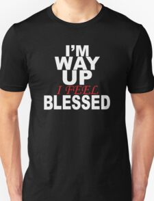 I'm way up i feel blessed T-Shirt