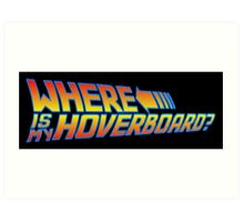 Where is my Hoverboard? Art Print