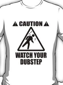 watch your Dubstep (Black) T-Shirt