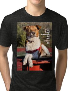 I've had enough of all your BS. Tri-blend T-Shirt