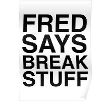 Fred Says Break Stuff Poster