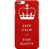 Keep Calm and Stay Slutty iPhone Case/Skin